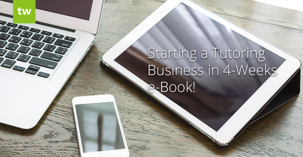 Starting a Tutoring Business in 4-Weeks e-Book