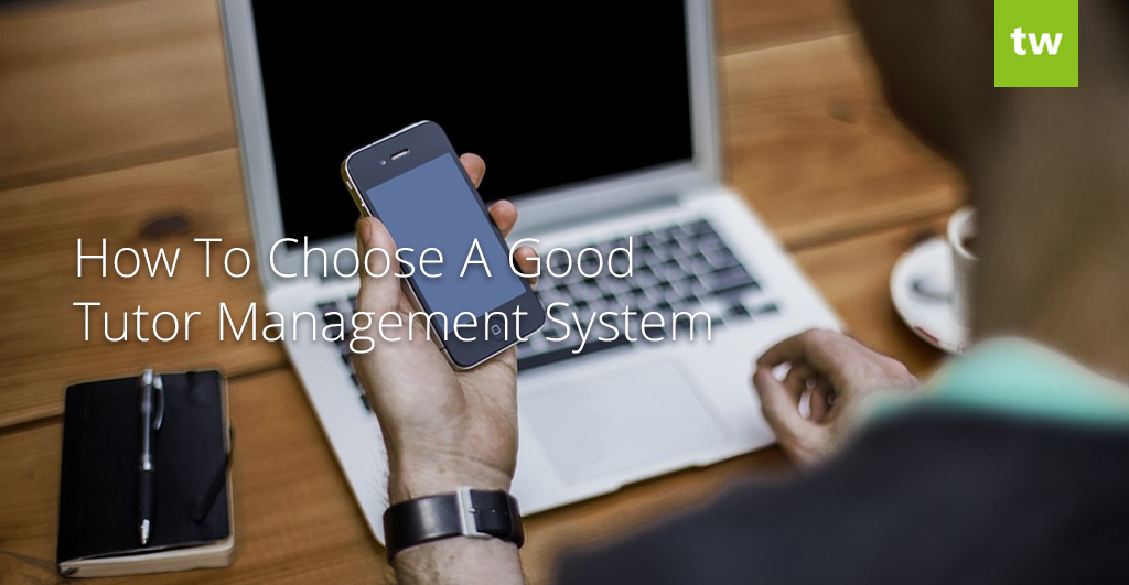Choosing A Tutor Management System