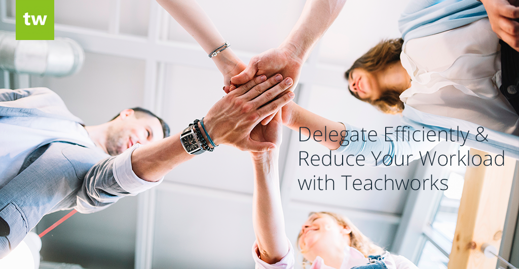 Delegate Efficiently & Reduce Your Workload with Teachworks