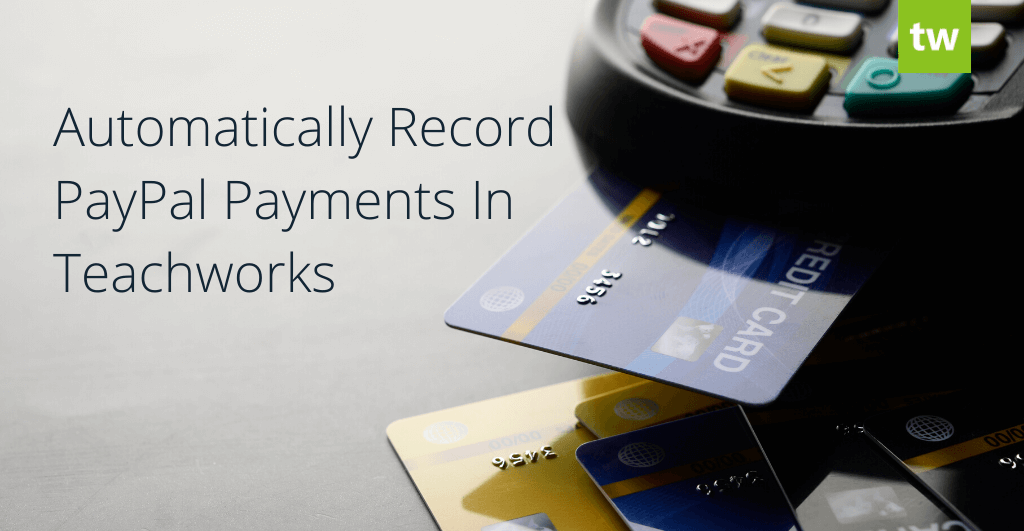 Automatically Record PayPal Payments In Teachworks