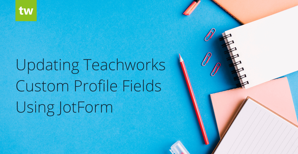 Updating Teachworks Custom Profile Fields Using JotForm
