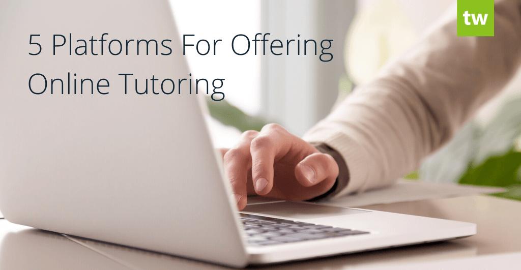 5 Platforms for Offering Online Tutoring