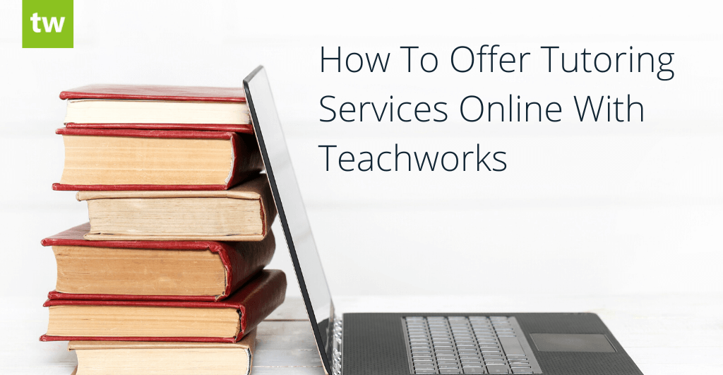 Hot To Offer Tutoring Services Online With Teachworks
