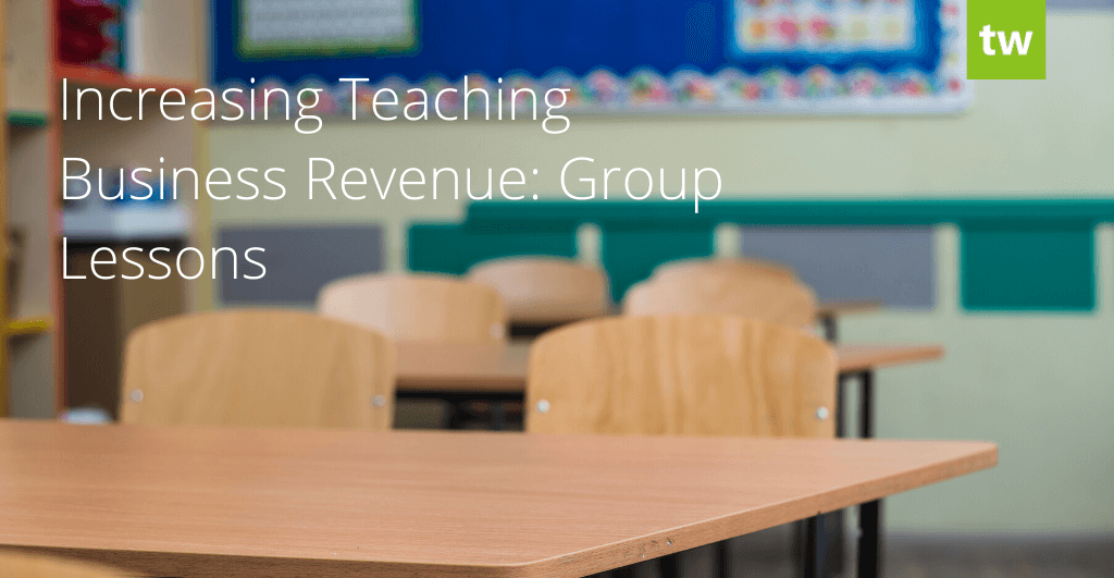 Increasing Teaching Business Revenue Group Lessons