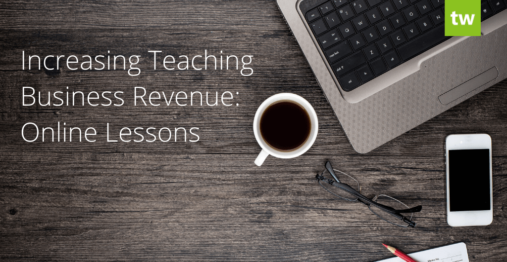 Increasing Teaching Business Revenue Online Lessons