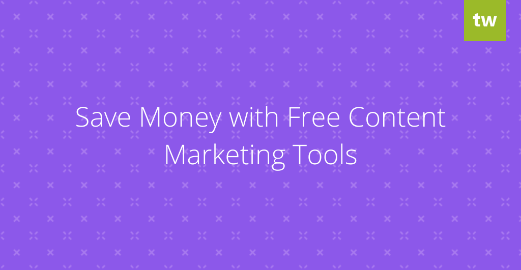 Save Money - Free Content Marketing Tools