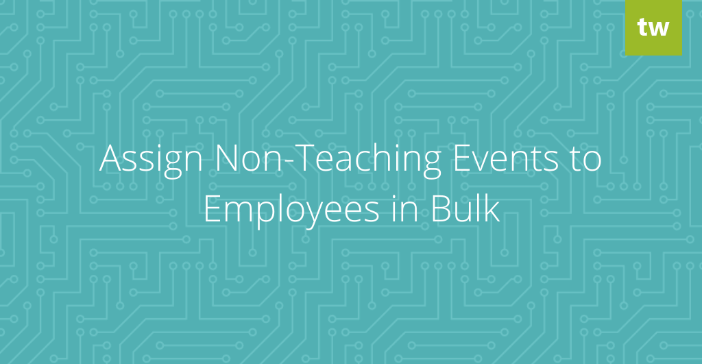 Assign Non-Teaching Events to Employees in Bulk